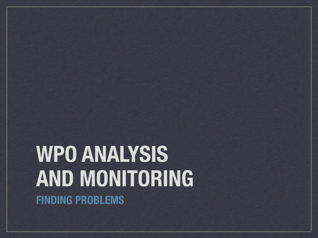 WPO ANALYSIS AND MONITORING FINDING PROBLEMS