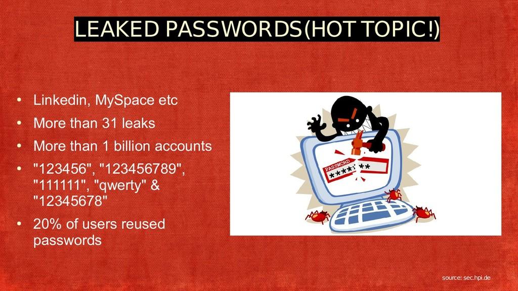 LEAKED PASSWORDS(HOT TOPIC!) ● Linkedin, MySpac...