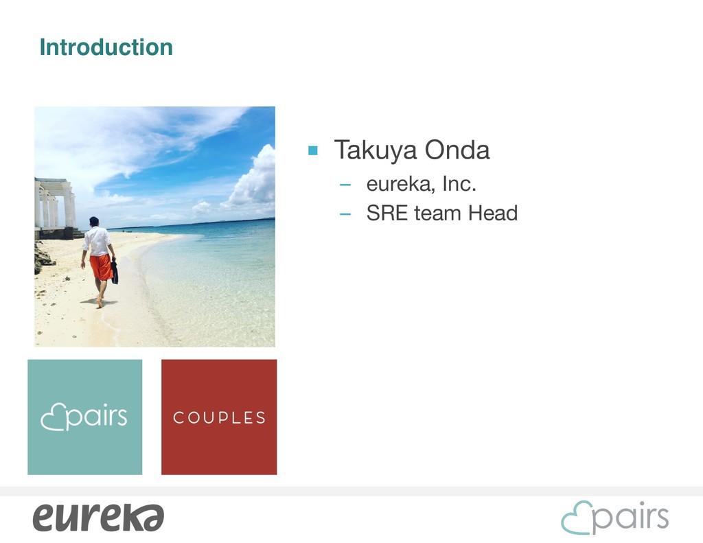Introduction ■ Takuya Onda  – eureka, Inc.  – S...