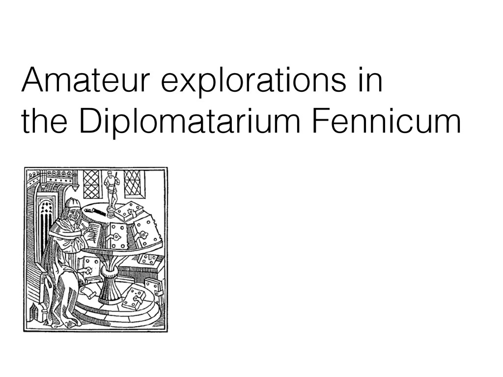 Amateur explorations in the Diplomatarium Fenni...
