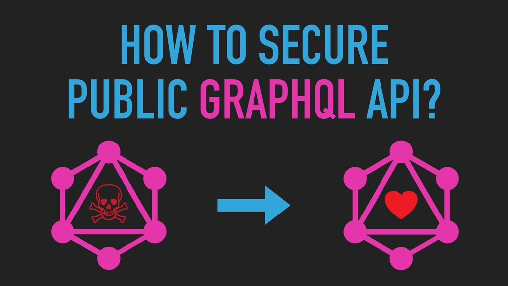 HOW TO SECURE  PUBLIC GRAPHQL API? ☠