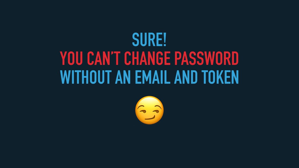 SURE!   YOU CAN'T CHANGE PASSWORD   WITHOUT AN ...