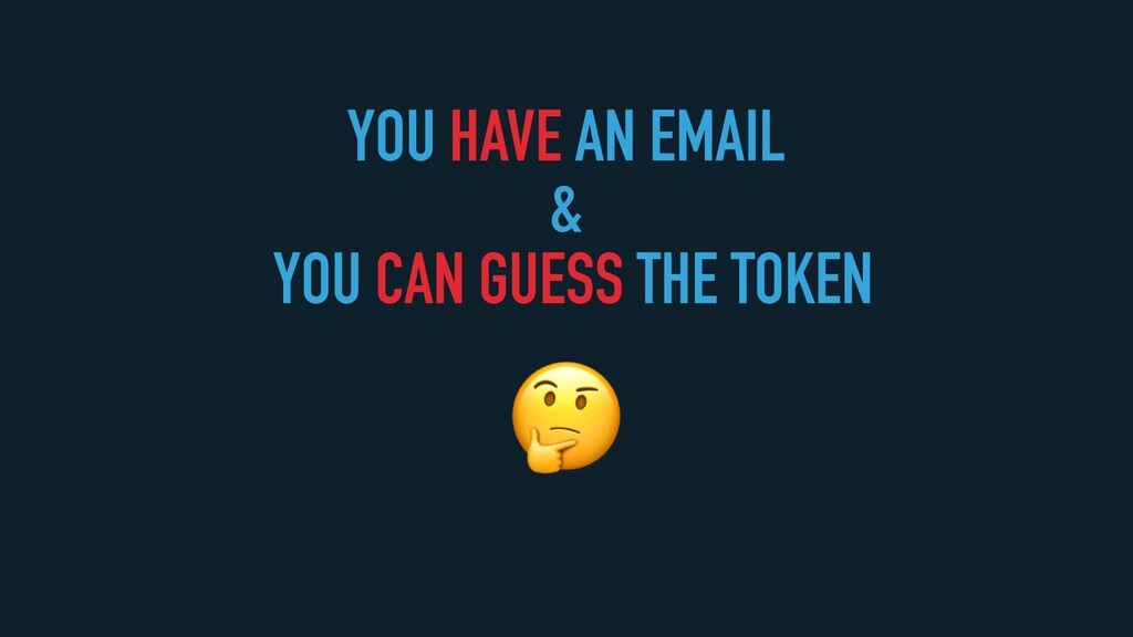YOU HAVE AN EMAIL   &   YOU CAN GUESS THE TOKEN...