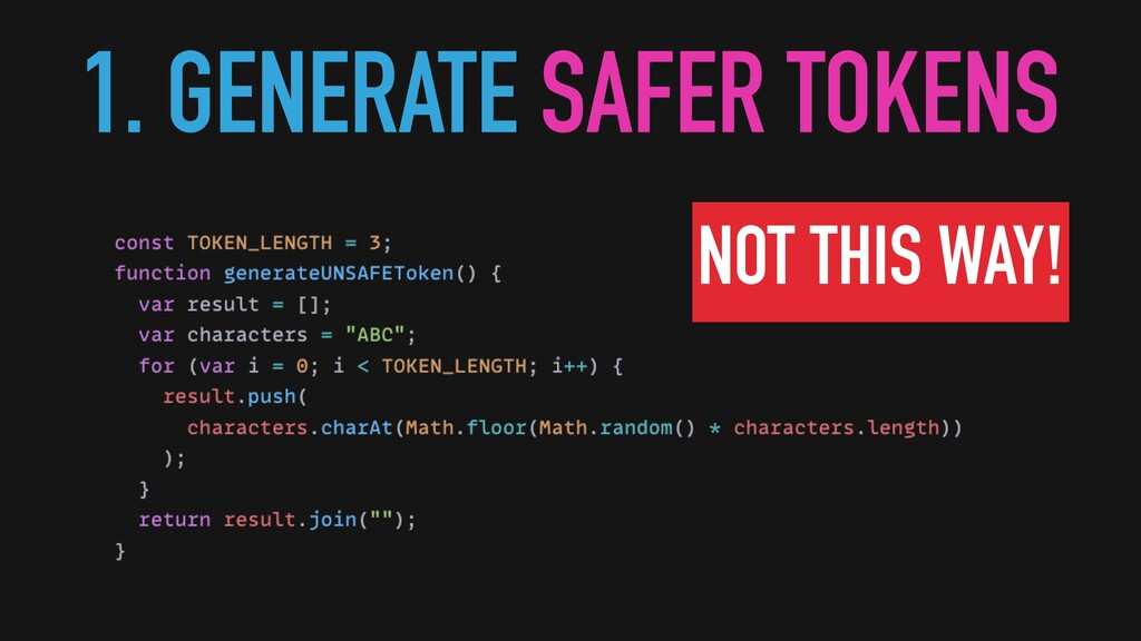 1. GENERATE SAFER TOKENS NOT THIS WAY!