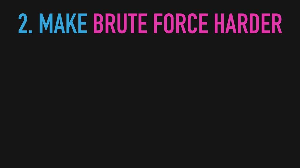 2. MAKE BRUTE FORCE HARDER