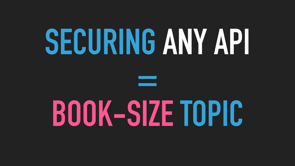 SECURING ANY API   =   BOOK-SIZE TOPIC