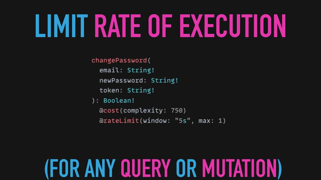 LIMIT RATE OF EXECUTION (FOR ANY QUERY OR MUTAT...
