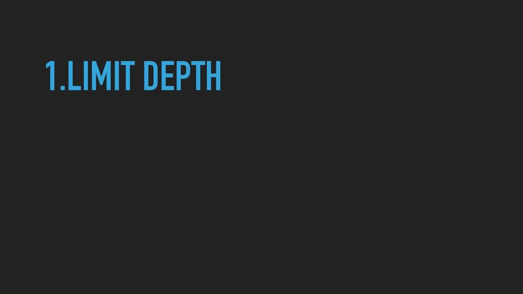 1.LIMIT DEPTH