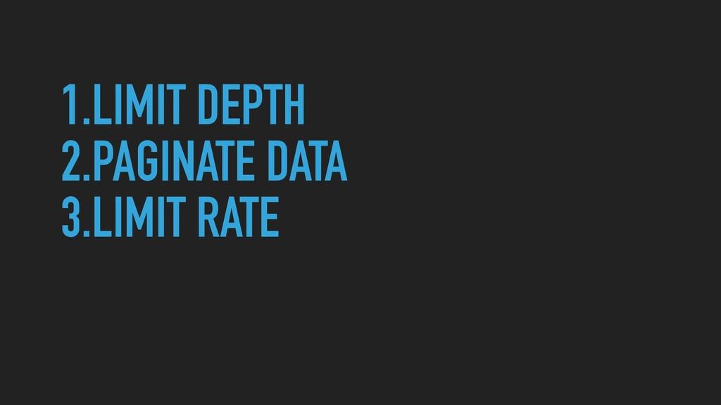 1.LIMIT DEPTH   2.PAGINATE DATA   3.LIMIT RATE