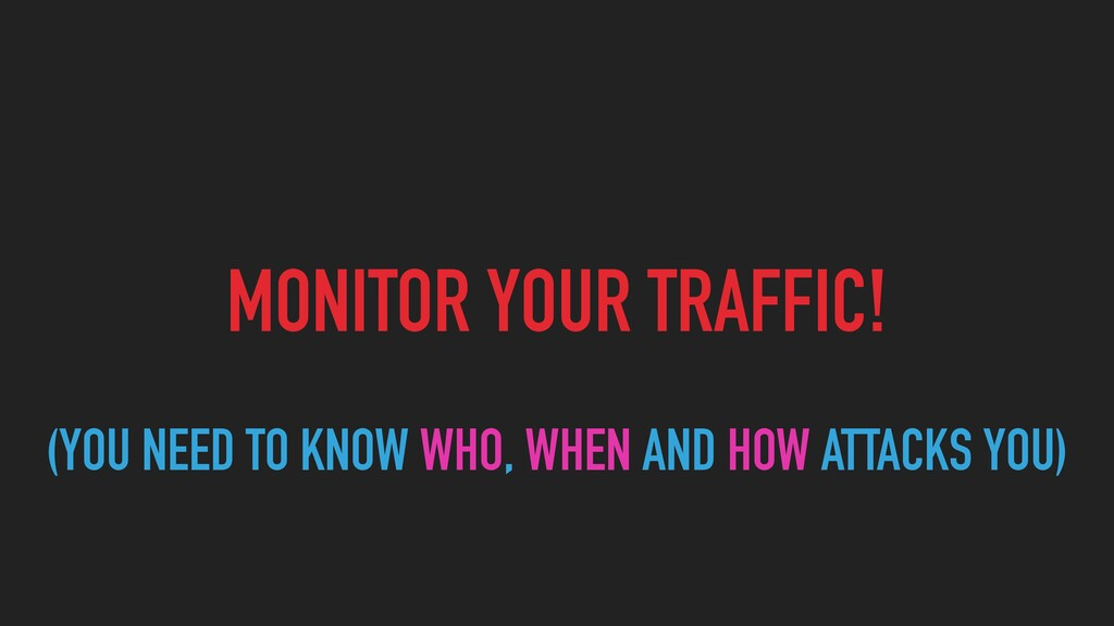 MONITOR YOUR TRAFFIC! (YOU NEED TO KNOW WHO, WH...