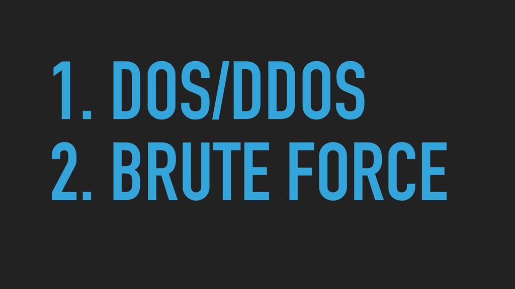 1. DOS/DDOS   2. BRUTE FORCE