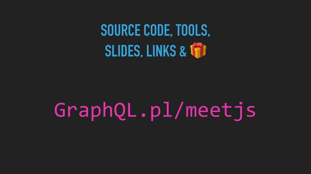 GraphQL.pl/meetjs SOURCE CODE, TOOLS,   SLIDES,...