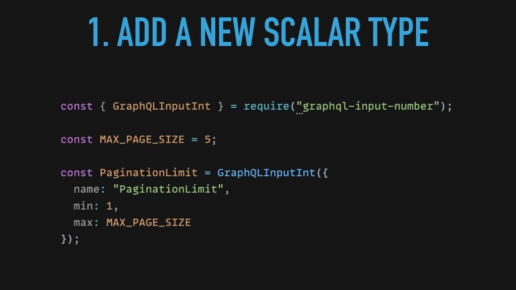 1. ADD A NEW SCALAR TYPE