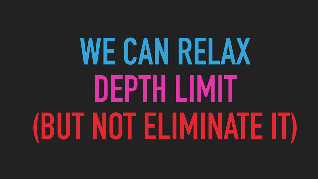 WE CAN RELAX  DEPTH LIMIT   (BUT NOT ELIMINATE...