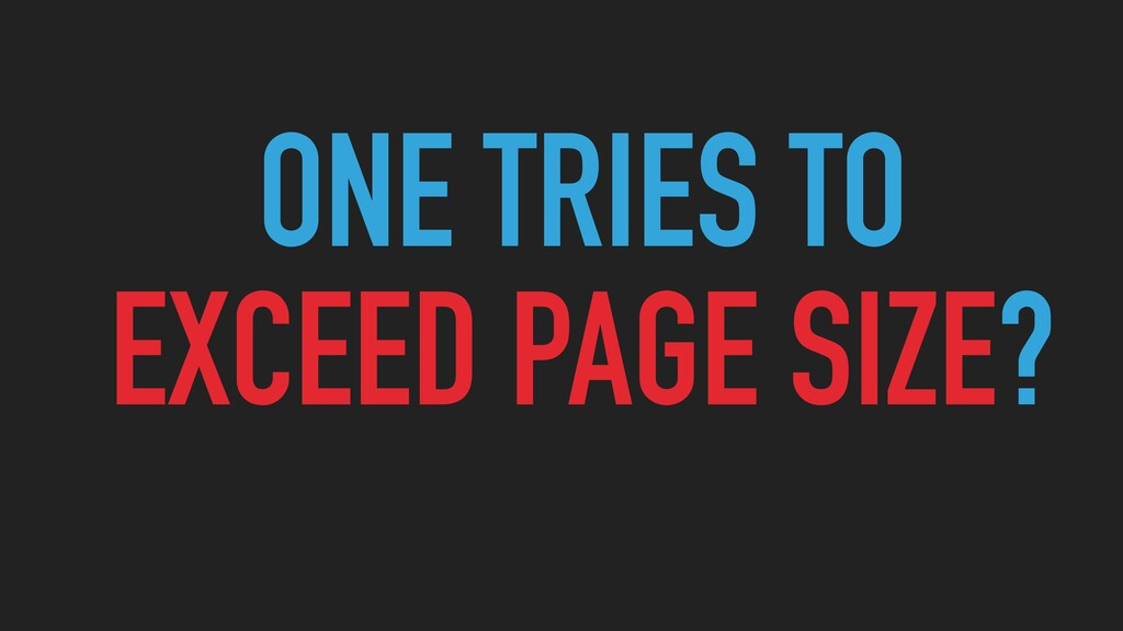 ONE TRIES TO EXCEED PAGE SIZE?
