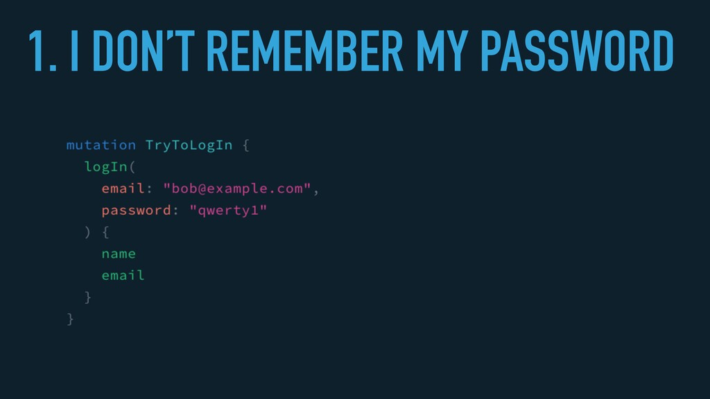 1. I DON'T REMEMBER MY PASSWORD