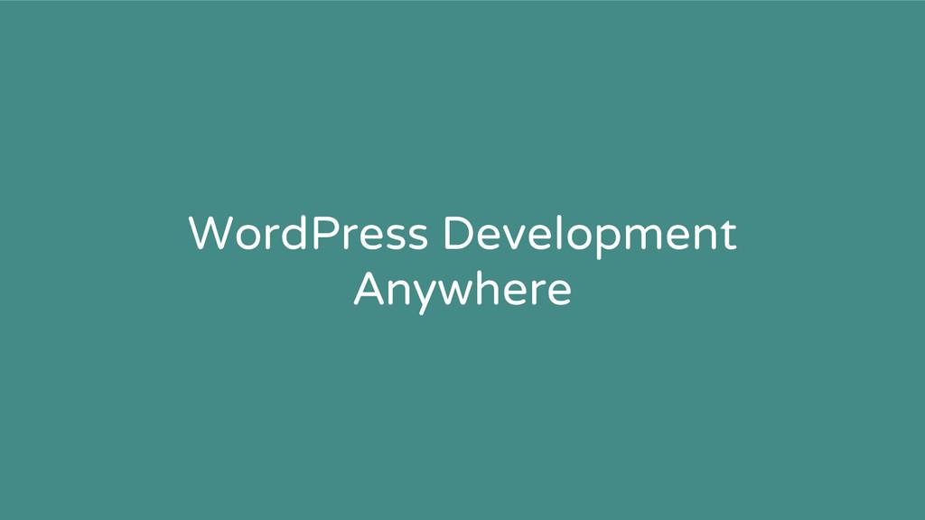 WordPress Development Anywhere