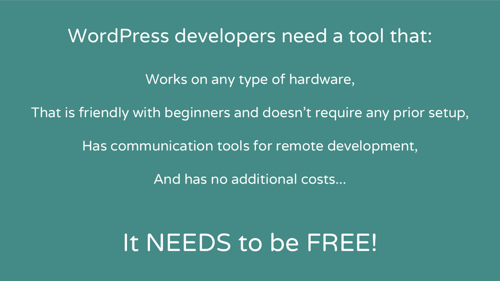 WordPress developers need a tool that: Works on...