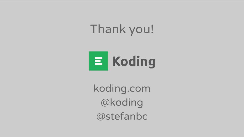 Thank you! koding.com @koding @stefanbc