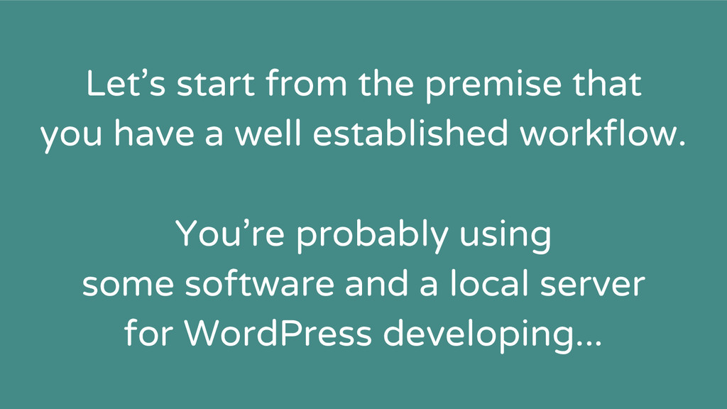 Let's start from the premise that you have a we...