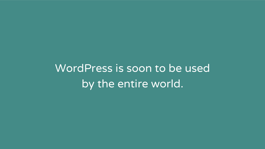 WordPress is soon to be used by the entire worl...