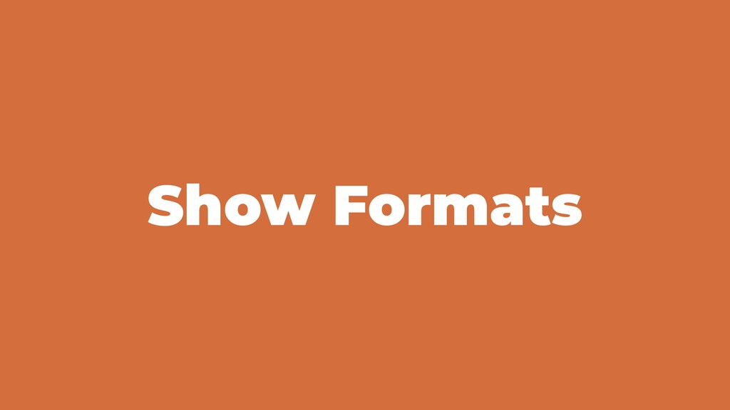 Show Formats