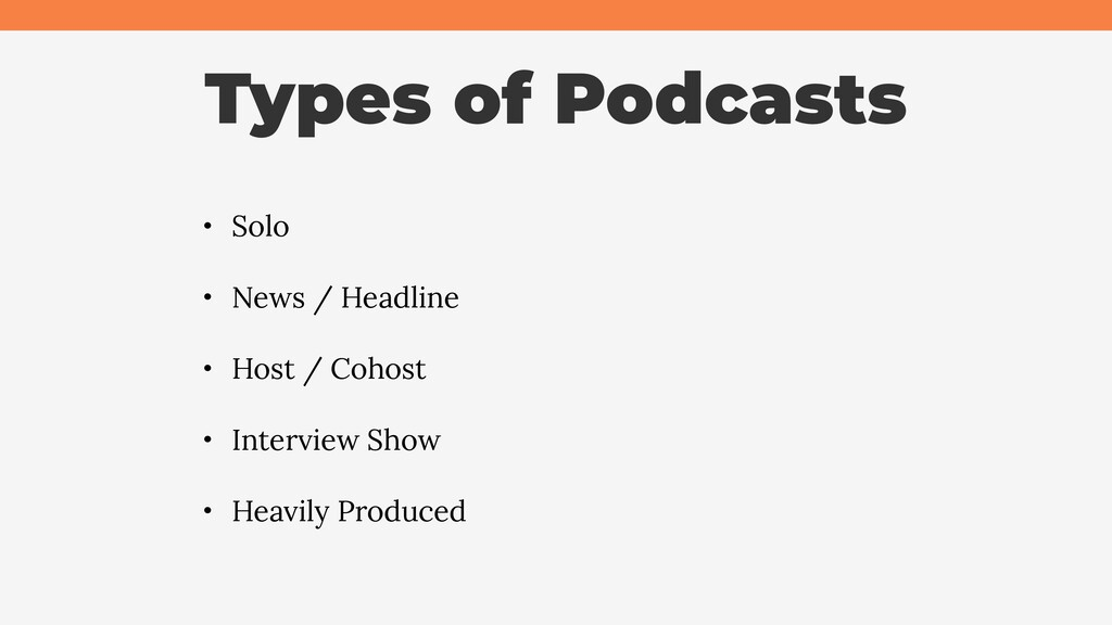 Types of Podcasts • Solo • News / Headline • Ho...