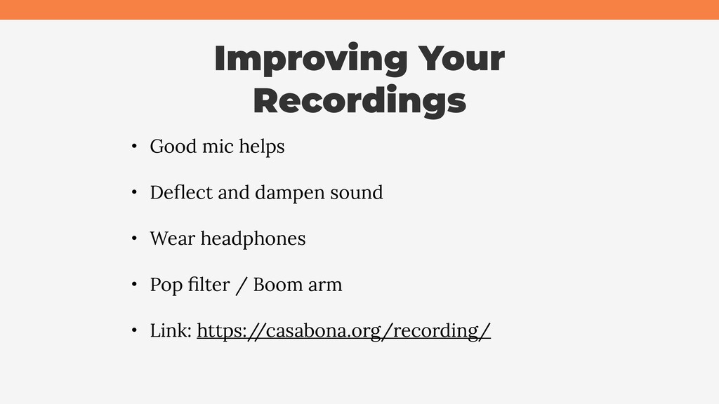 Improving Your Recordings • Good mic helps • De...