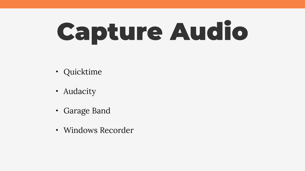 Capture Audio • Quicktime • Audacity • Garage B...