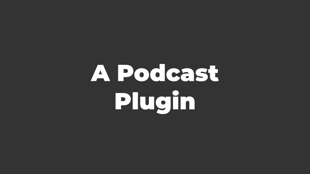 A Podcast Plugin