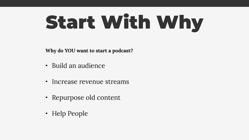 Start With Why Why do YOU want to start a podca...