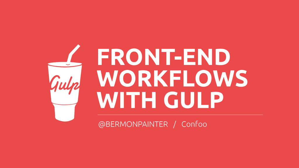 FRONT-END WORKFLOWS WITH GULP @BERMONPAINTER / ...