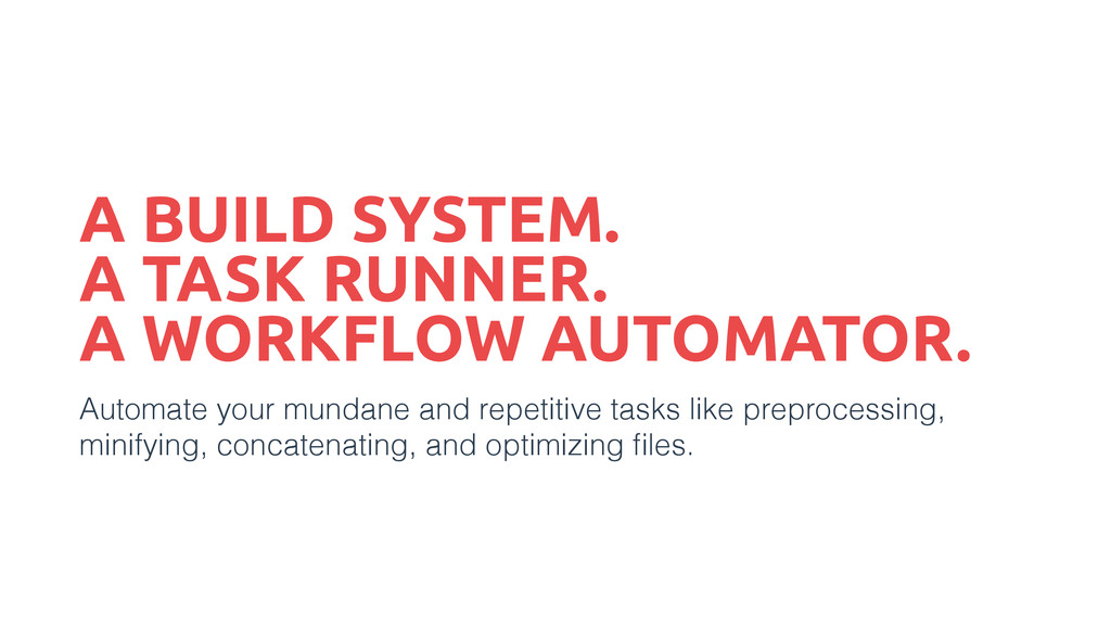 A BUILD SYSTEM. A TASK RUNNER. A WORKFLOW AUTOM...