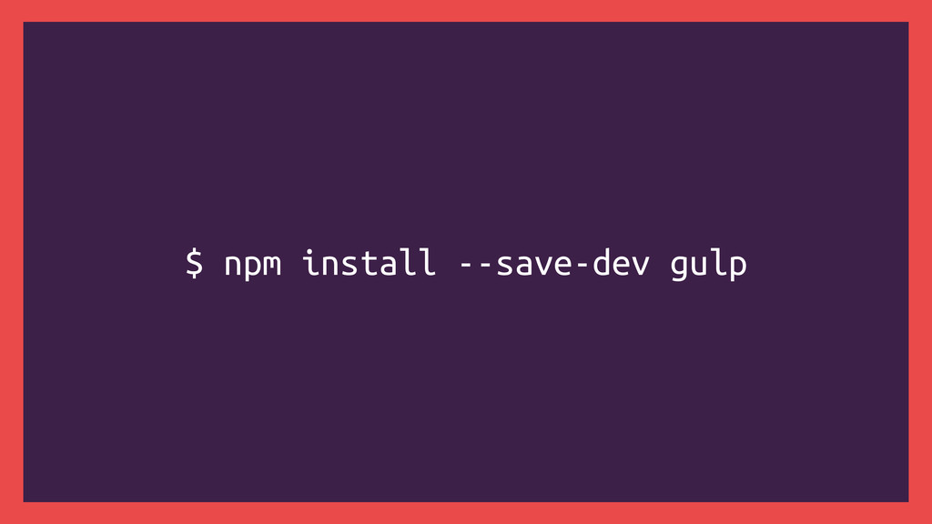 $ npm install --save-dev gulp