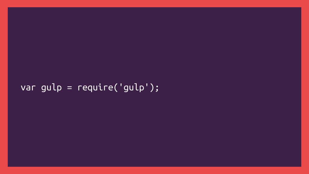 var gulp = require('gulp');