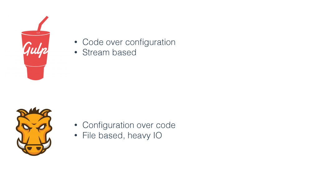 • Code over configuration • Stream based • Config...