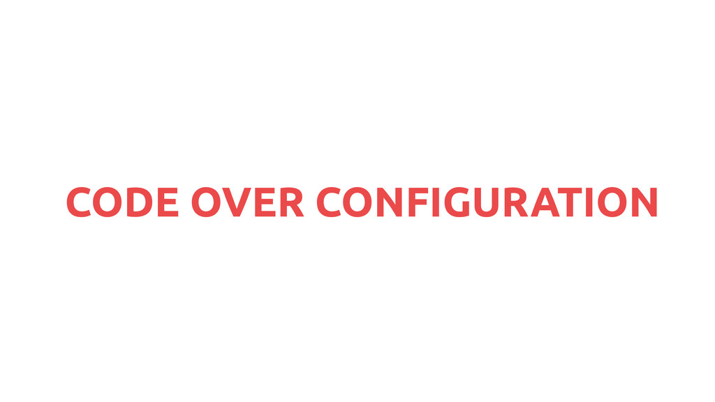 CODE OVER CONFIGURATION