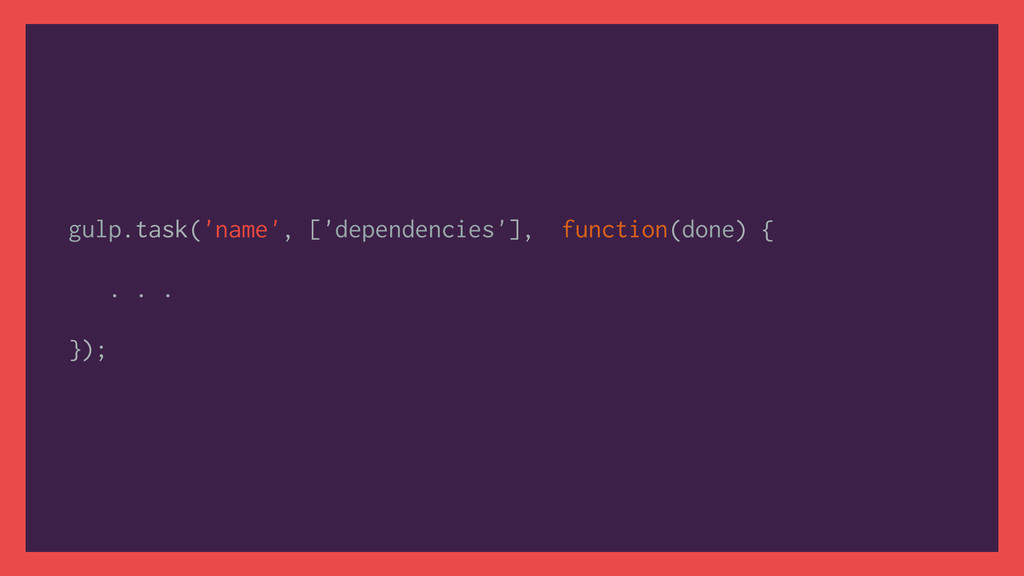 gulp.task('name', ['dependencies'], function(do...