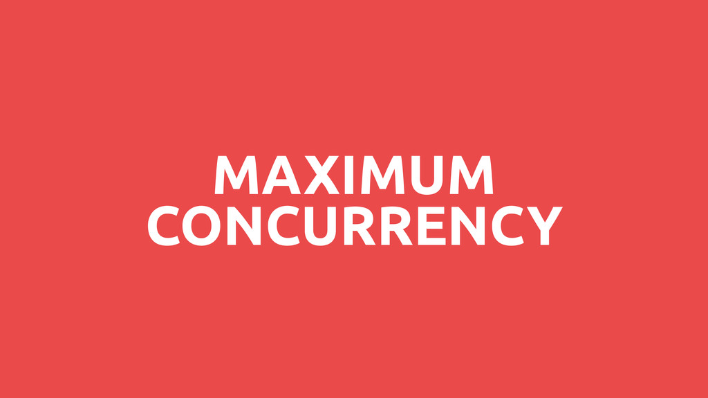 MAXIMUM CONCURRENCY