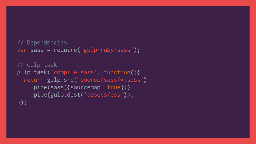 // Dependencies var sass = require('gulp-ruby-s...