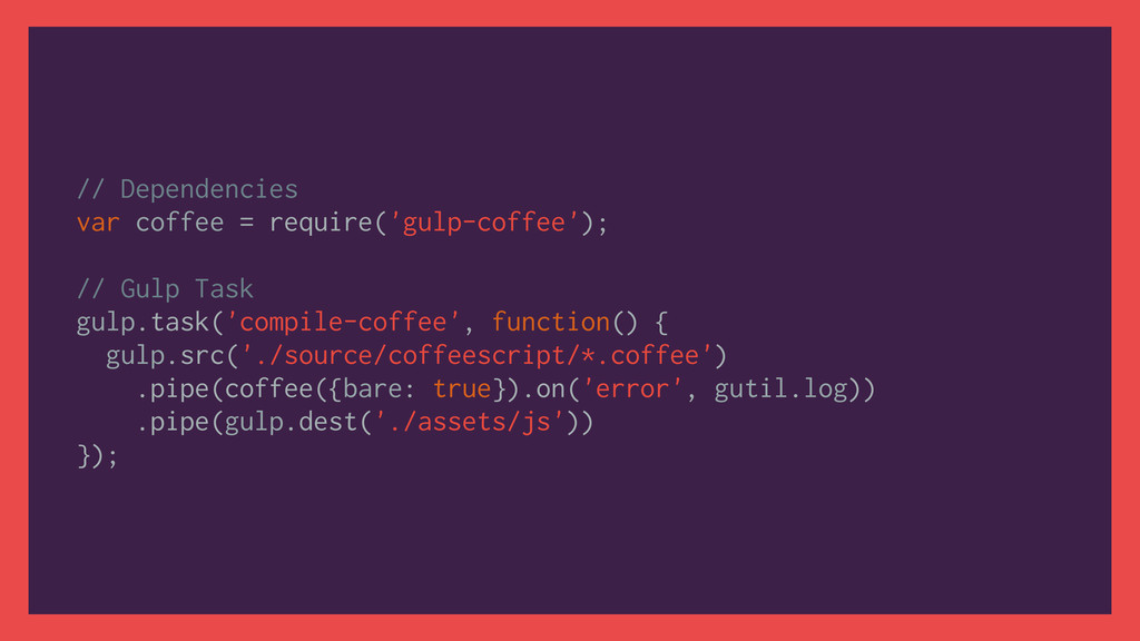 // Dependencies var coffee = require('gulp-coff...