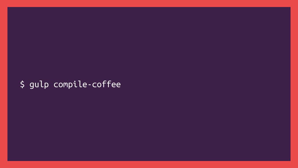 $ gulp compile-coffee