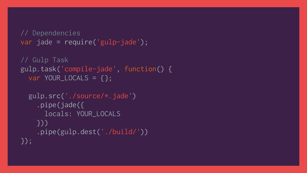 // Dependencies var jade = require('gulp-jade')...