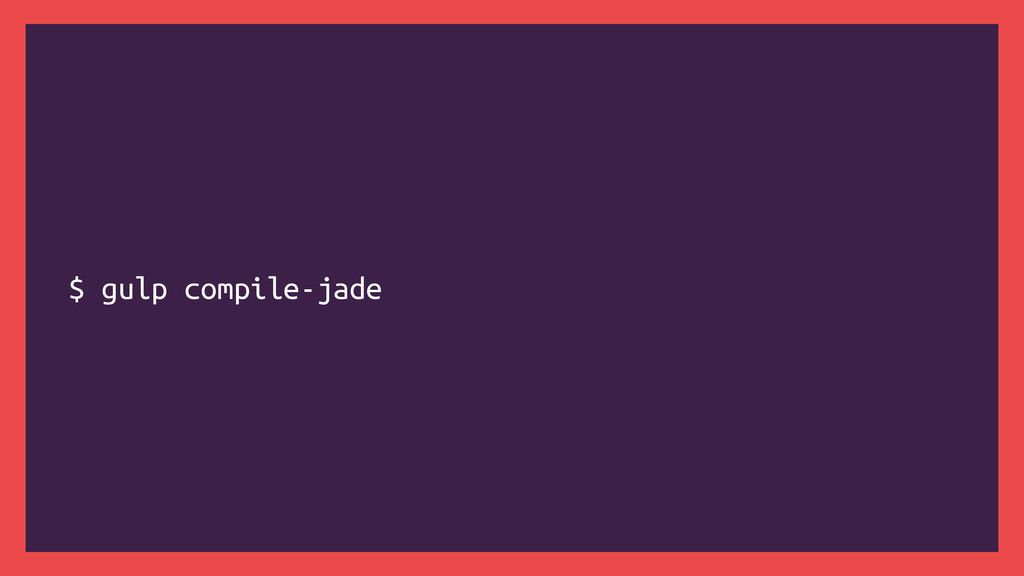 $ gulp compile-jade