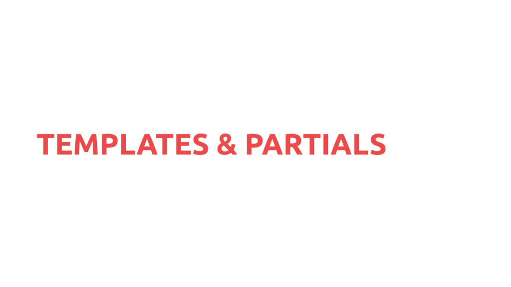 TEMPLATES & PARTIALS