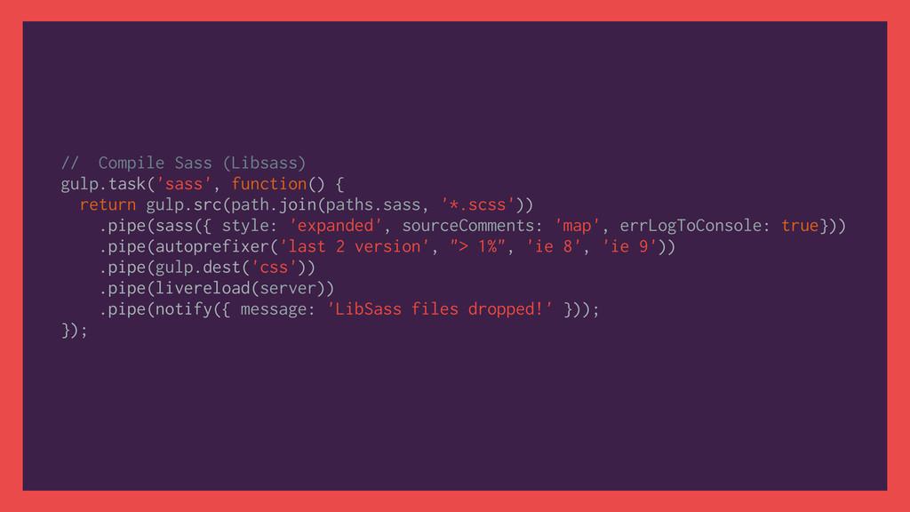 // Compile Sass (Libsass) gulp.task('sass', fun...