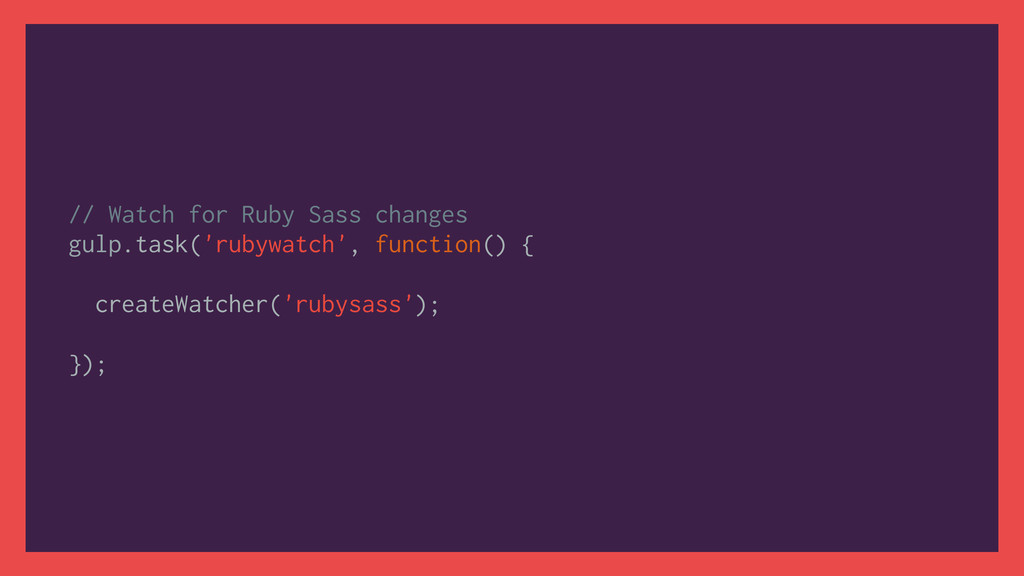 // Watch for Ruby Sass changes gulp.task('rubyw...