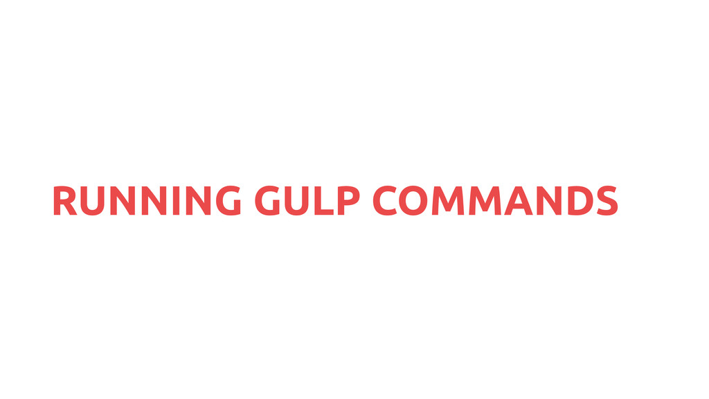 RUNNING GULP COMMANDS