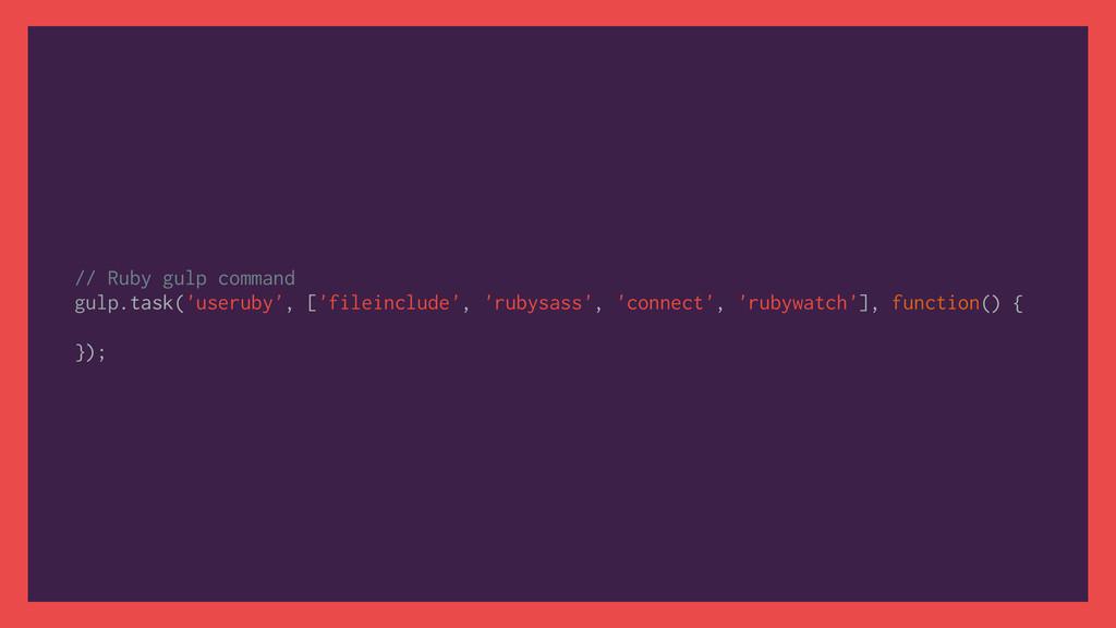 // Ruby gulp command gulp.task('useruby', ['fil...