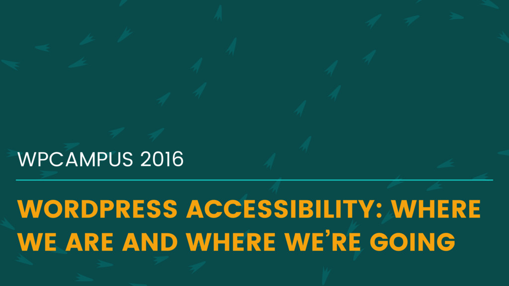 WORDPRESS ACCESSIBILITY: WHERE WE ARE AND WHERE...